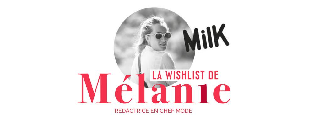 La wishlist de Mélanie du Milk Magazine